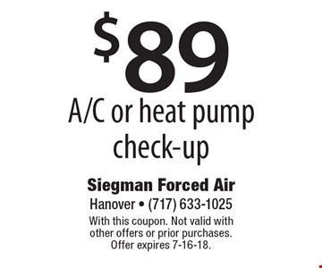$89 A/C or heat pump check-up. With this coupon. Not valid with other offers or prior purchases. Offer expires 7-16-18.