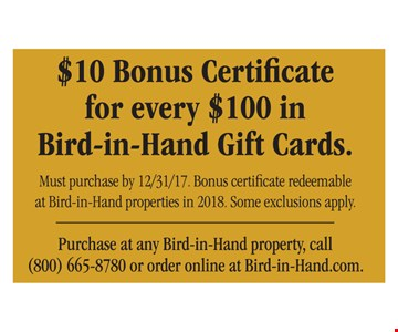 $10 bonus certificate for every $100 in bird in hand gift cards