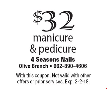 $32 manicure & pedicure. With this coupon. Not valid with other offers or prior services. Exp. 2-2-18.