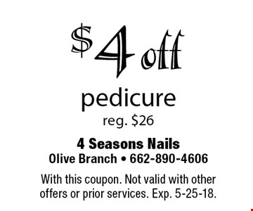 $4 off pedicure, reg. $26. With this coupon. Not valid with other offers or prior services. Exp. 5-25-18.