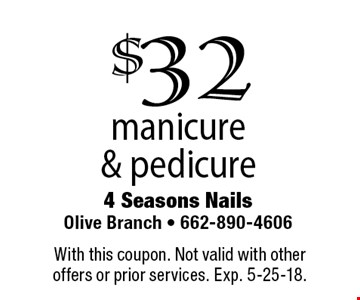 $32 manicure & pedicure. With this coupon. Not valid with other offers or prior services. Exp. 5-25-18.