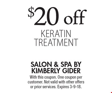 $20 off KERATIN Treatment. With this coupon. One coupon per customer. Not valid with other offers or prior services. Expires 3-9-18.