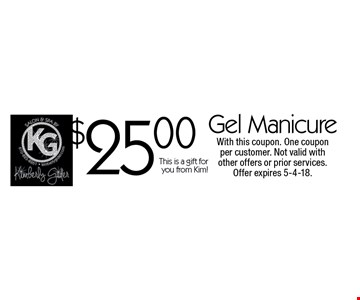 $25.00 gel manicure. This is a gift for you from Kim! With this coupon. One coupon per customer. Not valid with other offers or prior services. Offer expires 5-4-18.