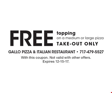 Free topping on a medium or large pizza, take-out only. With this coupon. Not valid with other offers. Expires 12-15-17.