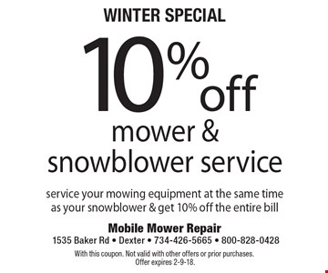 Winter special 10% off mower & snowblower service. Service your mowing equipment at the same time as your snowblower & get 10% off the entire bill. With this coupon. Not valid with other offers or prior purchases. Offer expires 2-9-18.