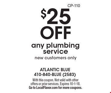 $25 OFF any plumbing service, new customers only. With this coupon. Not valid with other offers or prior services. Expires 10-1-18. Go to LocalFlavor.com for more coupons. CP-110