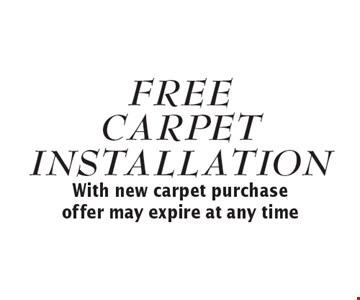 Free carpet installation. With new carpet purchase. Offer may expire at any time.