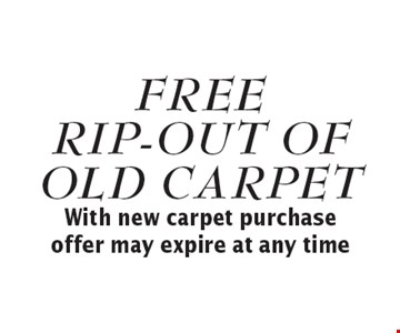 Free rip-out of old carpet. With new carpet purchase. Offer may expire at any time.