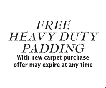 Free heavy duty padding. With new carpet purchase. Offer may expire at any time.