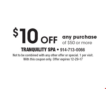 $10 Off any purchase of $50 or more. Not to be combined with any other offer or special. 1 per visit. With this coupon only. Offer expires 12-29-17