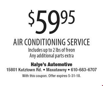 $59.95 air conditioning service. Includes up to 2 lbs of freon. Any additional parts extra. With this coupon. Offer expires 5-31-18.