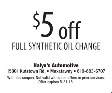 $5 off full synthetic oil change. With this coupon. Not valid with other offers or prior services. Offer expires 5-31-18.