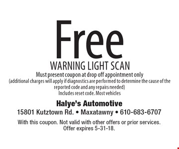 Free warning light scan. Must present coupon at drop off appointment only (additional charges will apply if diagnostics are performed to determine the cause of the reported code and any repairs needed). Includes reset code. Most vehicles. With this coupon. Not valid with other offers or prior services. Offer expires 5-31-18.