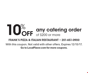10% off any catering order of $200 or more. With this coupon. Not valid with other offers. Expires 12/15/17.Go to LocalFlavor.com for more coupons.