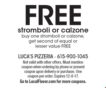 Free stromboli or calzone. Buy one stromboli or calzone, get second of equal or lesser value free. Not valid with other offers. Must mention coupon when ordering by phone or present coupon upon delivery or purchase. One coupon per order. Expires 12-8-17. Go to LocalFlavor.com for more coupons.