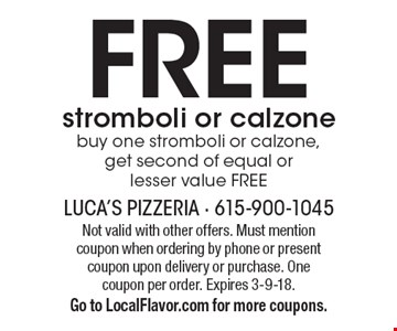 Free stromboli or calzone buy one stromboli or calzone, get second of equal or lesser value free. Not valid with other offers. Must mention coupon when ordering by phone or present coupon upon delivery or purchase. One coupon per order. Expires 3-9-18. Go to LocalFlavor.com for more coupons.