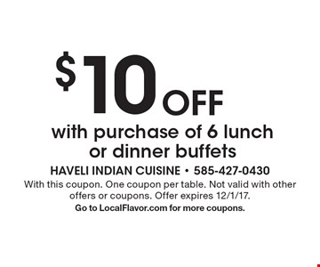 $10 Off with purchase of 6 lunch or dinner buffets. With this coupon. One coupon per table. Not valid with other offers or coupons. Offer expires 12/1/17. Go to LocalFlavor.com for more coupons.
