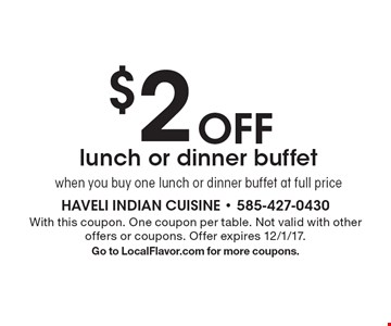 $2 Off lunch or dinner buffet when you buy one lunch or dinner buffet at full price. With this coupon. One coupon per table. Not valid with other offers or coupons. Offer expires 12/1/17. Go to LocalFlavor.com for more coupons.