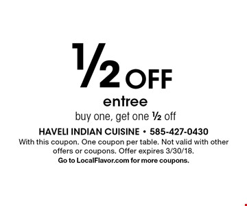 1/2 off entree. Buy one, get one 1/2 off. With this coupon. One coupon per table. Not valid with other offers or coupons. Offer expires 3/30/18. Go to LocalFlavor.com for more coupons.