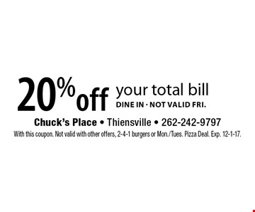 20%off your total bill. Dine in. Not valid Fri. With this coupon. Not valid with other offers, 2-4-1 burgers or Mon./Tues. Pizza Deal. Exp. 12-1-17.