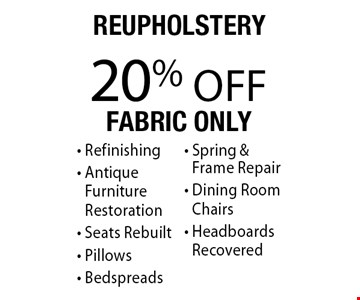 20% off Reupholstery. Fabric only. Refinishing, Antique Furniture Restoration, Seats Rebuilt, Pillows, Bedspreads, Spring & Frame Repair, Dining Room Chairs and Headboards Recovered. Offer expires 3-31-18.