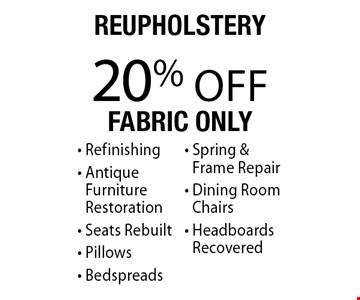 20% Off Reupholstery. Fabric only. Refinishing, Antique Furniture Restoration, Seats Rebuilt, Pillows, Bedspreads, Spring & Frame Repair, Dining Room Chairs and Headboards Recovered. Offer expires 4-30-18.
