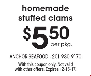 $5.50 per pkg. homemade stuffed clams. With this coupon only. Not validwith other offers. Expires 12-15-17.