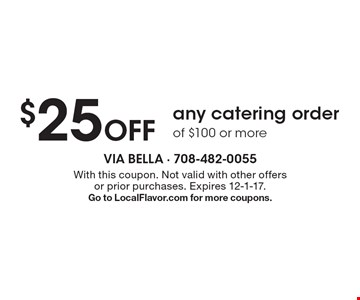 $25 off any catering order of $100 or more. With this coupon. Not valid with other offers or prior purchases. Expires 12-1-17. Go to LocalFlavor.com for more coupons.
