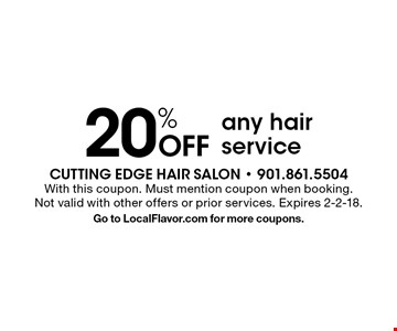 20% Off any hair service. With this coupon. Must mention coupon when booking. Not valid with other offers or prior services. Expires 2-2-18. Go to LocalFlavor.com for more coupons.