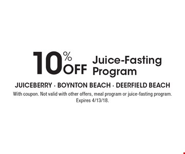 10% Off Juice-Fasting Program. With coupon. Not valid with other offers, meal program or juice-fasting program. Expires 4/13/18.