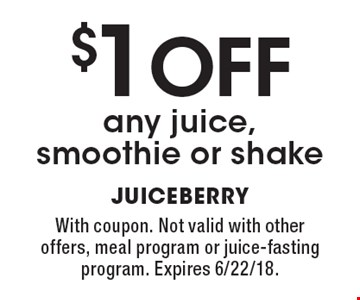 $1 OFF any juice, smoothie or shake. With coupon. Not valid with other offers, meal program or juice-fasting program. Expires 6/22/18.