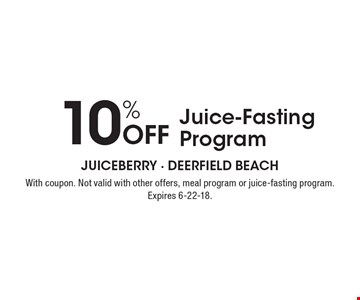10% Off Juice-Fasting Program. With coupon. Not valid with other offers, meal program or juice-fasting program. Expires 6-22-18.