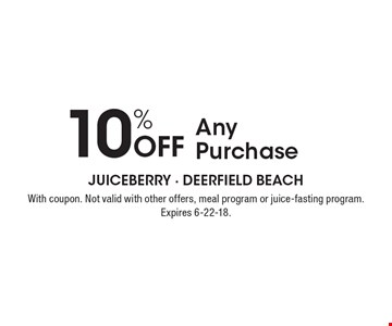 10% Off Any Purchase. With coupon. Not valid with other offers, meal program or juice-fasting program. Expires 6-22-18.