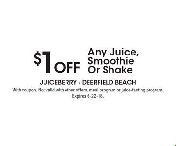 $1 Off Any Juice, Smoothie Or Shake. With coupon. Not valid with other offers, meal program or juice-fasting program. Expires 6-22-18.