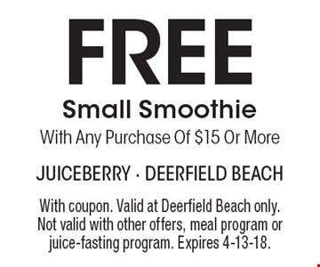 Free small smoothie. With any purchase of $15 or more. With coupon. Valid at Deerfield Beach only. Not valid with other offers, meal program or juice-fasting program. Expires 4-13-18.