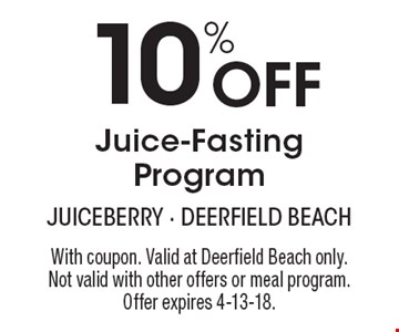 10% off juice-fasting program. With coupon. Valid at Deerfield Beach only. Not valid with other offers or meal program. Offer expires 4-13-18.