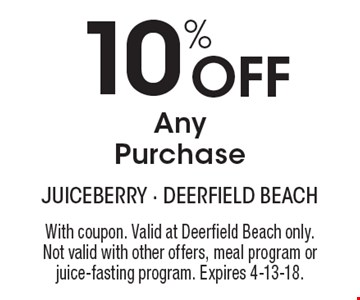 10% off any purchase. With coupon. Valid at Deerfield Beach only. Not valid with other offers, meal program or juice-fasting program. Expires 4-13-18.
