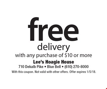 free delivery with any purchase of $10 or more. With this coupon. Not valid with other offers. Offer expires 1/5/18.