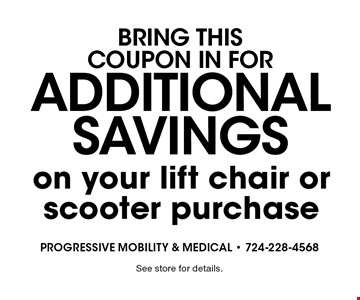 Bring this coupon in for additonal savings on your lift chair or scooter purchase. See store for details.