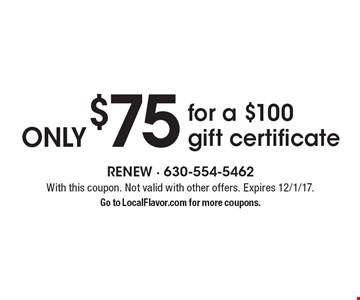 Only $75 for a $100 gift certificate. With this coupon. Not valid with other offers. Expires 12/1/17. Go to LocalFlavor.com for more coupons.