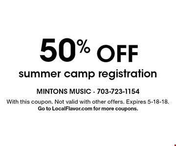 50% OFF summer camp registration. With this coupon. Not valid with other offers. Expires 5-18-18. Go to LocalFlavor.com for more coupons.