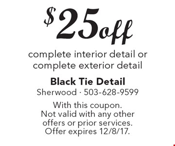 $25 off complete interior detail or complete exterior detail. With this coupon. Not valid with any other offers or prior services. Offer expires 12/8/17.