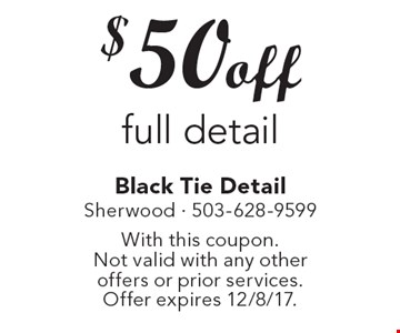$50 off full detail. With this coupon. Not valid with any other offers or prior services. Offer expires 12/8/17.