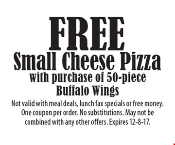 FREE Small Cheese Pizza with purchase of 50-piece Buffalo Wings. Not valid with meal deals, lunch fax specials or free money. One coupon per order. No substitutions. May not be combined with any other offers. Expires 12-8-17.