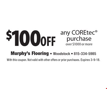 $100off any COREtec purchase over $1000 or more. With this coupon. Not valid with other offers or prior purchases. Expires 3-9-18.