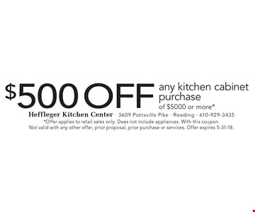 $500 off any kitchen cabinet purchase of $5000 or more*. *Offer applies to retail sales only. Does not include appliances. With this coupon. Not valid with any other offer, prior proposal, prior purchase or services. Offer expires 5-31-18.