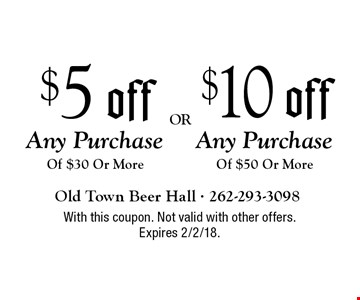 $10 Off Any Purchase Of $50 Or More OR $5 Off Any Purchase Of $30 Or More. With this coupon. Not valid with other offers. Expires 2/2/18.