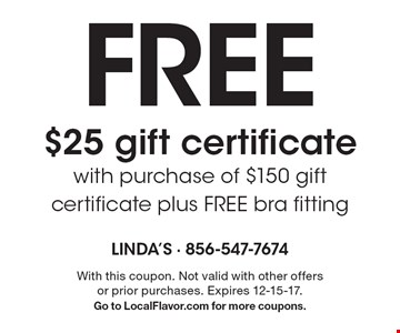 Free $25 gift certificatewith purchase of $150 gift certificate plus FREE bra fitting. With this coupon. Not valid with other offers or prior purchases. Expires 12-15-17.Go to LocalFlavor.com for more coupons.