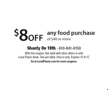 $8 off any food purchase of $40 or more. With this coupon. Not valid with other offers or with Local Flavor deals. One per table. Dine in only. Expires 12-8-17. Go to LocalFlavor.com for more coupons.