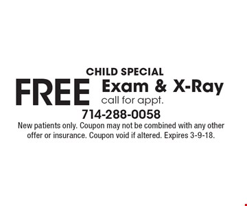 Child special. FREE Exam & X-Ray. Call for appt. New patients only. Coupon may not be combined with any other offer or insurance. Coupon void if altered. Expires 3-9-18.